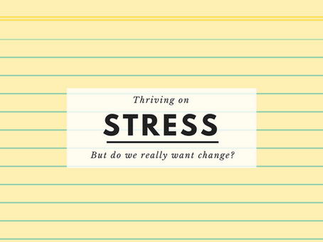 Thriving on stress: Do we really want change?
