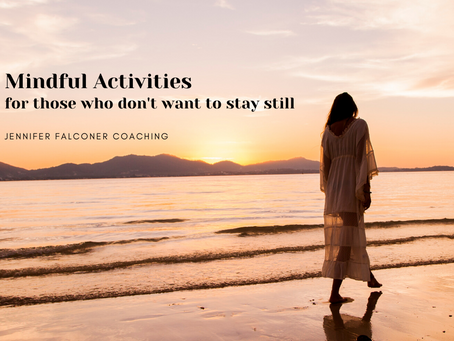 Mindful activities for those who don't want to stay still