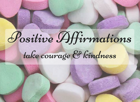 Affirmations take courage & kindness