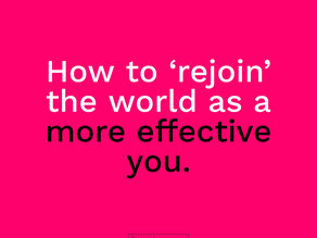 How to 'rejoin' the world as a more effective you
