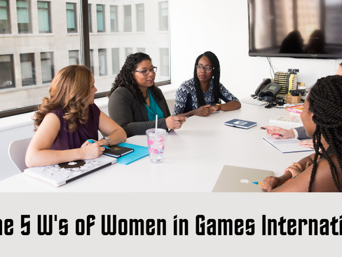 The 5 W's of Women in Games International