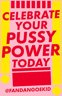 CELEBRATE YOUR PUSSY POWER