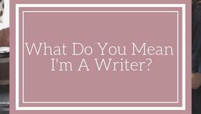 What Do You Mean I'm A Writer?