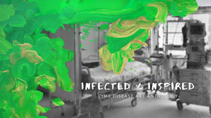 "A black and white photo of a hospital room with related machinery.  Over the photo is streaky, finger-painted style green and yellow paint streaks.  ""INFECTED / INSPIRED Lyme Disease Art Anthology"" is written in white over the photo."