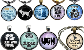 "8 different pendant/key chains.  All are round but each has a different sentiment on it.  One reas, ""Diabetics: the only people who take drugs to avoid getting high."" An image of the silhouette of a german shephard with a heart on it, a tardis next to which reads, ""Invisible Illness, bigger on the Inside,""  ""Barely Functioning Human Being,"" ""There's a 99% Chance I'm tired.""  ""Sorry I'm late, I didn't want to come,"" ""No More spoons, only knives left,"" ""Ugh"" and ""I just want to hang out with my cat."""