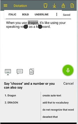 "Screenshot of Dragon Text App, a white screen with gray menu bar showing various navigation icons.  Below the bar is a white screen with text samples illustrating style commands ""ITALIC, BOLD, UNERLINE"" as well as a draggable text-selector tool.  Towards the bottom are 2 lists to the left and right side showcasing text correction options based on the highlighted text.  A green microphone button is visible in the middle-right section of the page."