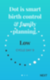 """Screenshot of Dot App, a blue gradient screen with white text reading, """"Dot is smart birth control & family planning."""".  A series of white and black dots are arranged in a circle.  In the center is black text reading, """"Low. Cycle Day 9."""""""
