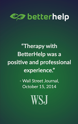 "Screenshot of Better Help App, a dark green screen with the better help logo at the top, and white text reading, ""Therapy with BetterHelp was a positive and professional experience.' -Wall Street Journal, October 15, 2014 WSJ'"""