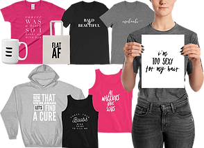 "3 tee shirts, one pink, one black, one gray with breast-cancer related messages, a white mug with the triple negative symbol on it, and a canvas bag reading Flat AF.  A person holding a poster that reads, ""I'm too sexy for my hair"", a light gray sweatshirt reading, ""Now that we're aware, lets find a cure,"" and two tank tops, one black and one pink with breast cancer related messages."