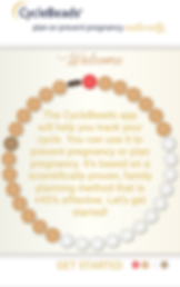 """Screenshot of Cycle Beads, a white screen with """"Cycle Beads, plan or prevent pregnancy naturally"""" at the top.  A basic illustration of a round of birth control pills under the word Welcome.  Within the circle of pills is yellow text which reads, """"The CycleBeads app will help you track your cycle.  You can use it to prevent pregnancy or plan pregnancy. It's based on a scientifically proven, family planning method that is +95% effective. Let's get started!"""