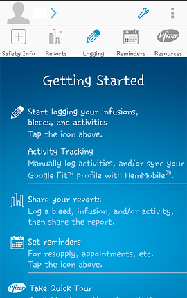 """Screenshot of HemMobile App, a blue screen with wide white header.  In the header at the top are icons for your profile, settings, and a menu.  Below that are icons for, """"Safety Info,"""" """"Reports,"""" """"Logging,"""" """"Reminders,"""" and """"Resources"""".  In the blue section is white text listing features of the app as follows, """"Getting Started:  Start logging your infusions, bleeds, and activities."""" """"Activity Tracking: Manually log activities, and/or sync your Google Fit ™, with HemMobile ®,"""" """"Share your reports: Log a bleed, infusion, and/or activity, then share the report,"""" and """"Set Reminders: For resupply, appointments, etc."""""""