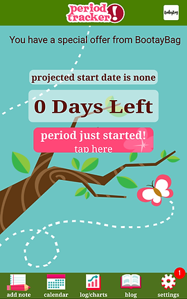 "Screenshot of Period Tracker Deluxe App, a light blue screen with kelly green header and footer.  On the header is text reading, ""Period Tracker,"" on the footer are menu items for, ""Add note,"" ""calendar,"" ""log/charts,"" ""blog"" and ""settings.""  In the center section is an illustrated tree branch with a few leaves and a butterfly.  Text reads, ""Project start date is none.  0 Days left.  Period just started! (tap here)"""