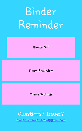 "Screenshot of Binder Reminder App, the colors of the screen are patterned after the Trans-Pride flag.  The background is blue, and the buttons (3) are pink.  White Text at the top reads, ""Binder Reminder"" and the 3 buttons below read, ""Binder Off,"" ""Timed Reminders,"" and ""Timer Settings."""