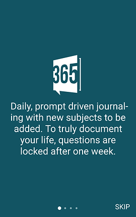 """Screenshot of 365 Journals App, a dark teal screen with the 365 Journal logo in the center. White text below the logo reads, """"Daily prompt driven journaling with new subjects to be added.  To truly document your life, questions are locked after one week."""""""