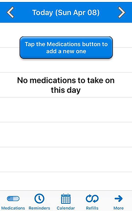 "Screenshot of Pill Reminder App, a white screen with bright blue header reading ""Today (Sun Apr 08) with back and forward buttons.  A blue rectangular button below reads, ""Tap the Medications button to add a new one"".  The bottom menu bar includes, ""Medications, Reminders, Calendar, Refills,"" and ""more."""