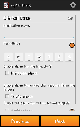 """Screenshot of My MS Diary App, an off-white screen with black header.  Black text on the screen reads, """"Clinical Data ⅔"""" with sections to enter Medication name, periodicity, Enable alarm for injection, enable alarm to remove injection from fridge, and at the bottom are previous and next buttons."""