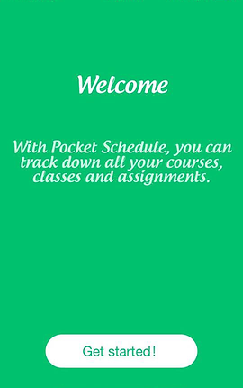 "Screenshot of Pocket Schedule Planner App, a bright green screen with white text reading, ""Welcome. With Pocket Schedule, you can track down all your courses, classes, and assignments."""