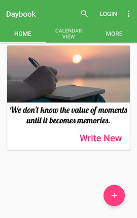 """Screenshot of Daybook App, a white screen with a wide green header with options for Home, Calendar View, and More.  There is a sunset photo of a person's hand writing in an open journal.  Below the photo is black text reading, """"We don't know the value of moments until it becomes memories."""" Then """"Write New"""" in Pink with a round pink + button at the bottom of the screen."""