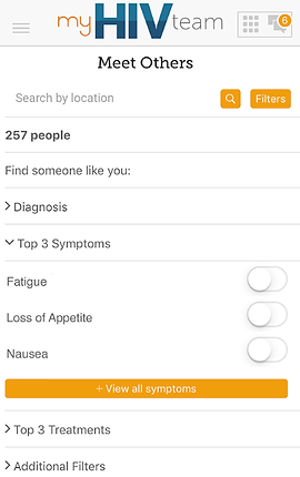 """Screenshot of My HIV Team App, a white screen with """"My HIV Team"""" at the top and black text below reading, """"Meet Others"""".  There is a search by location line, and below several drop-down categories to explore including, """"Find Someone like you:"""" """"Diagnosis,"""" """"Top 3 Symptoms, Fatigue, Loss of Appetite, Nausea."""" An orange button reads, """"View all symptoms"""", then more black text reading, """"Top 3 Treatments"""" and """"Additional Filters."""""""