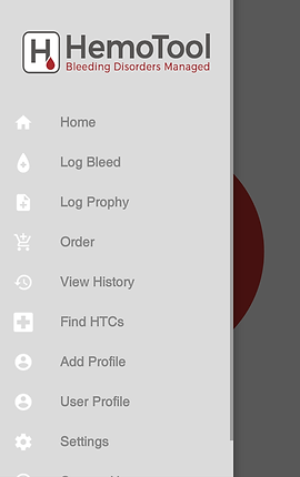 """Screenshot of HemoTool App, a wide light gray vertical navigation section is expanded from the left side of the screen, obscuring most of the main screen behind it.  Options on the menu include, """"Home, """"""""Log Bleed,"""" """"Log Prophy,"""" """"Order,"""" """"View History,"""" """"Find HTCs,"""" """"Add Profile,"""" """"User profile,"""" and """"Settings."""""""
