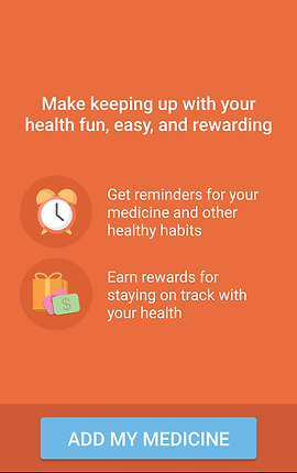 "Screenshot of Mango Health App, an orange screen with white text reading, ""Make keeping up with your health fun, easy, and rewarding.""  There's a small alarm clock with text next to it that says, ""Get reminders for your medicine and other healthy habits,"" and a small gift box with money card next to text that reads, ""Earn rewards for staying on track with your health.""  At the bottom is a blue button reading, ""ADD MY MEDICINE."""