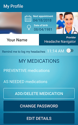 """Screenshot of Migraine Monitor App, a blue screen with darker blue header that reads, """"My Profile.""""  There's a section with a space for your photo on the left, and a stock photo of a doctor on the right.  Between the 2 is a note for your Next Appointment and date of birth.  A bar below the photos includes your name, and your provider.  The bottom part of the screen has several options to add data.  There's a slider to """"Remind me to log my headaches 11:14am"""", Below is a listing of """"My Medications"""" split into preventative and as needed meds.  There are 3 buttons to the bottom for """"Add/Delete Medication,"""" """"Change Password"""" and """"Edit Details."""""""