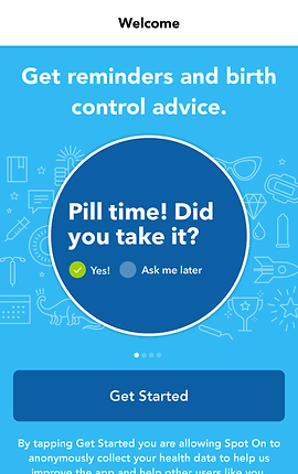 "Screenshot of Spot On Period App, a blue screen with white header reading ""Welcome.""  A dark blue circle in the center screen reads, ""Pill Time! Did you take it? Yes! / Ask me later""  Above is white text reading, ""Get reminders and birth control advice.  Below the circle is a blue button reading, ""Get Started."""