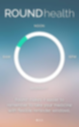 """Screenshot of Round Health App, a soft colored screen with white text at the top reading, """"ROUND health.""""  Below is an outline of a circle with clock points for Noon, 6pm, Midnight, and 6am spread evenly around it.  There is a small green section of the circle between 6am and Noon at the top left corner of the circle.  Underneath is white text reading, """"Round makes it easier to remember to take your medicine with flexible reminder windows."""""""