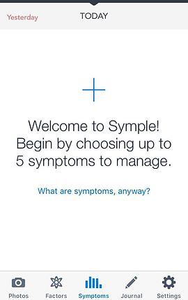 "Screenshot of Symple Symptom Tracker App, a white screen with black text reading, ""TODAY"" at the top middle.  Below is a big blue plus sign and more black text reading, ""Welcome to Symple!  Begin by choosing up to 5 symptoms to manage""  In smaller blue text reads, ""What are symptoms, anyway?""  At the very bottom is a menu bar with icons for photos, factors, symptoms, journal and settings."