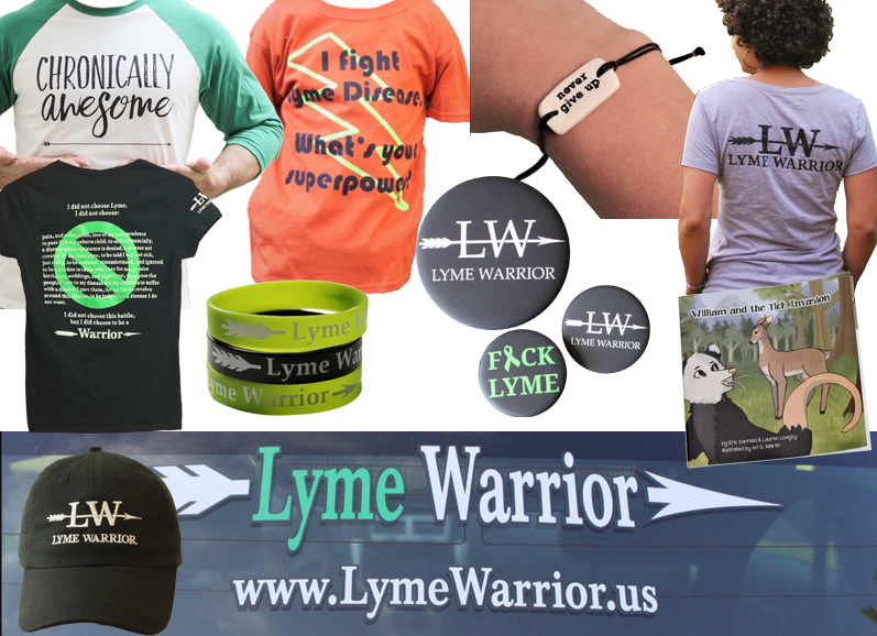 """The back windshield of a vehice with a green and white decal reading, """"Lyme Warrior www.LymeWarrior.us"""", A white tee with green sleeves reading, """"Chronically Awesome,"""" An orange tee with yellow lighning bolt and black text reading, """"I fight Lyme Disease, what's your super power?"""", a white tile bracelet with black cord reading, """"Never Give Up,"""" the back of a gra tee readin, """"LW Lyme Warrior,"""" a foppy kids book titled """"William and the Tick Invasion,"""" 3 plastic wristbands and 3 black button reading, """"LW Lyme Warrior"""" and """"F*ck Lyme,"""" A black baseballcap with """"LW Lyme Warrior,"""" the back of a black tee with a lage green no symbol over a list of lyme symptoms to indicate they are not a choice."""