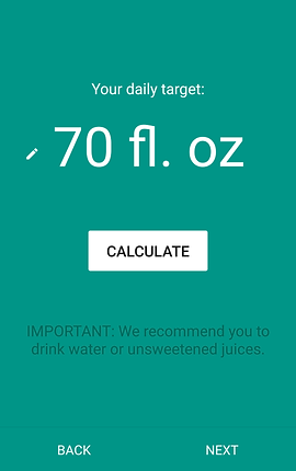 "Screencap of Hydro Coach App, a green screen reading, ""Your daily target:"" in white text.  Below is editable text reading, ""70 fl. Oz"" and a button reading ""CALCULATE"".  Towards the bottom in dark green text reads, ""IMPORTANT: We recommend you to drink water or unsweetened juices.""  At the bottom are back and next buttons."