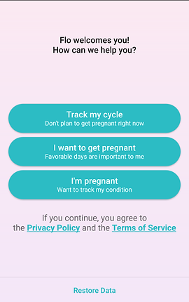 """Screenshot of Period Tracker Flo App, a white screen with black text reading, """"flo welcomes you! How can we help you?""""  3 teal buttons reading, """"Track my cycle- don't plan to get pregnant right now,"""" """"I want to get pregnant- Favorable days are important to me,"""" and """"I'm pregnant- want to track my condition."""""""