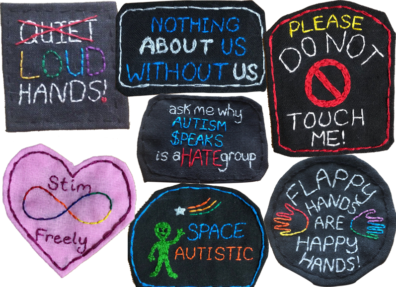 "7 handmade fabric patches with embroidered designs.  They read, ""Nothing About Us Without Us,"" ""Please Do Not Touch Me,"" ""Ask me why Autism Speaks is a HATE group,"" ""Flappy Hands are Happy Hands,"" ""Stim freely,"" and Space Autistic"".  Space Autistic patch has a small green stsitched alien on it.  At the top left corner i a square patch with the word ""QUIET"" stitched in white crossed out with red thread, and the rest of the patch reads ""LOUD HANDS"""