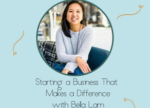 Starting a Business That Makes a Difference with Bella Lam