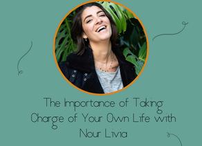 The Importance of Taking Charge of Your Own Life with Nour Livia