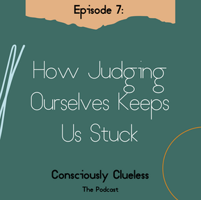 How Judging Ourselves Keeps Us Stuck