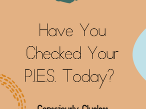 Have You Checked Your P.I.E.S. Today?
