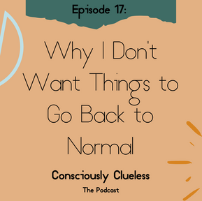 Why I Don't Want Things to Go Back to Normal