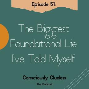The Biggest Foundational Lie I've Told Myself