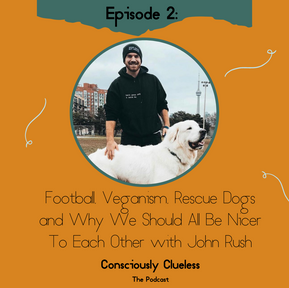 Football, Veganism, Rescue Dogs, and Why We Should All Be Nicer to Each Other with John Rush