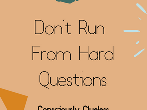 Don't Run From Hard Questions