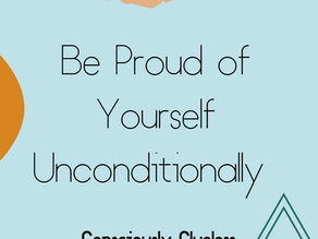 Be Proud of Yourself Unconditionally