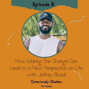How Making One Change Can Lead to a New Perspective on Life with Jeffrey Boadi