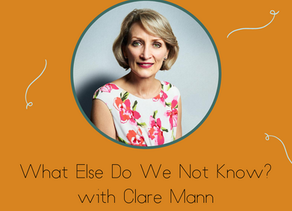 What Else Do We Not Know? with Clare Mann