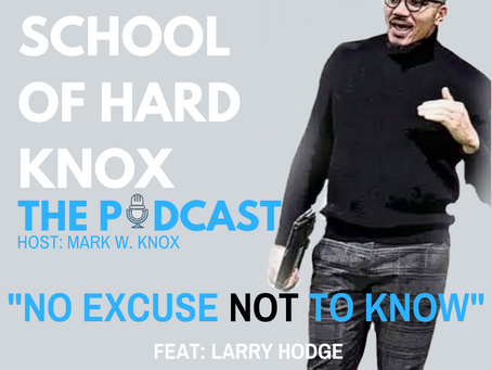 #29: NO EXCUSE NOT TO KNOW feat. Larry Hodge