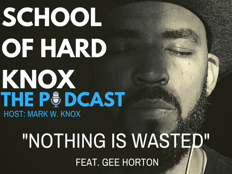 """#16: """"NOTHING IS WASTED"""" feat. GEE Horton"""