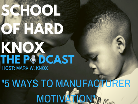 #25: 5 Ways to Manufacture Motivation