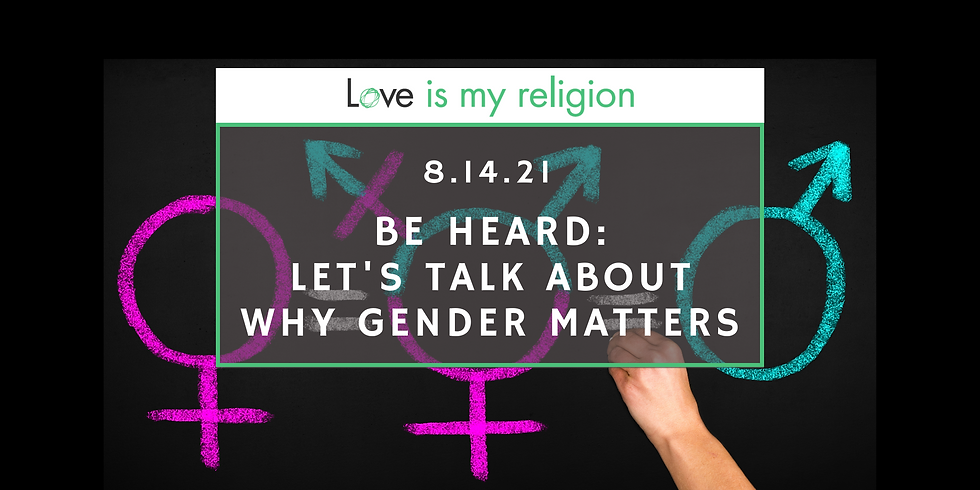 Be Heard: Let's Talk about Why Gender Matters