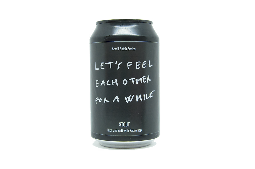 Let's Feel Each Other For A While - Stout