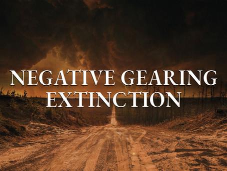 Negative Gearing Extinction: Part 1